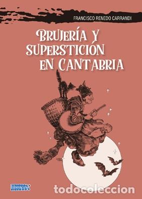 FRANCISCO RENEDO CARRANDI: BRUJERÍA Y SUPERSTICIÓN EN CANTABRIA. (Libros Nuevos - Humanidades - Antropología)