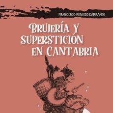Libros: FRANCISCO RENEDO CARRANDI: BRUJERÍA Y SUPERSTICIÓN EN CANTABRIA.. Lote 199897365