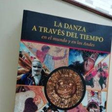 Libros: LA DANZA A TRAVÉS EL TIEMPO EN EL MUNDO Y EN LOS ANDES. Lote 186302705