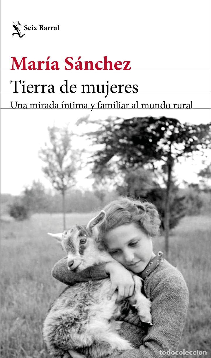 TIERRA DE MUJERES .UNA MIRADA ÍNTIMA Y FAMILIAR AL MUNDO RURAL.MARÍA SÁNCHEZ (Libros Nuevos - Humanidades - Antropología)