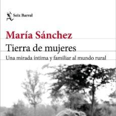 Libros: TIERRA DE MUJERES .UNA MIRADA ÍNTIMA Y FAMILIAR AL MUNDO RURAL.MARÍA SÁNCHEZ. Lote 187316046