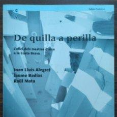Libros: DE QUILLA A PERILLA. L'OFICI DELS MESTRES D'AIXA A LA COSTA BRAVA. Lote 190125797