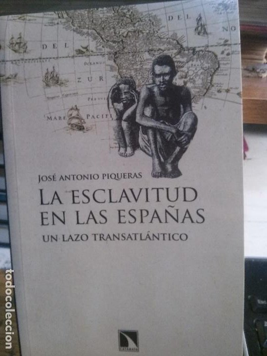 LA ESCLAVITUD EN LAS ESPAÑAS UN LAZO TRANSATLÁNTICO, JOSÉ ANTONIO PIQUERAS, CATARATA EDIT. (Libros Nuevos - Humanidades - Antropología)