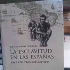 Libros: LA ESCLAVITUD EN LAS ESPAÑAS UN LAZO TRANSATLÁNTICO, JOSÉ ANTONIO PIQUERAS, CATARATA EDIT.. Lote 190856108