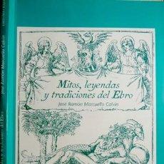 Libros: MARCUELLO CALVIN, JOSÉ RAMÓN. MITOS, LEYENDAS Y TRADICIONES DEL EBRO. 1996.. Lote 191584752