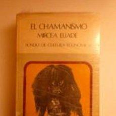 Libros: EL CHAMANISMO Y LAS TÉCNICAS ARCAICAS DEL ÉXTASIS. ELIADE, MIRCEA. FCE. Lote 191730712