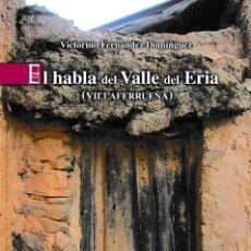 Libros: EL HABLA DEL VALLE DEL ERIA (VILLAFERRUEÑA) - V. FERNÁNDEZ DOMÍNGUEZ - LEDO DEL POZO 2010. Lote 195976248