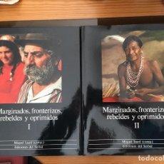 Libros: MARGINADOS, FRONTERIZOS, REBELDES Y OPRIMIDOS (I Y II). Lote 199328403