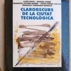 Libros: LUÍS DUCH, F. TORRALBA, J. C. MÈLICH. CLAROBSCURS DE LA CIUTAT TECNOLÒGICA. L'ABADIA, 2000.. Lote 206233041