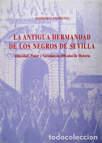 MORENO, ISIDORO [ET ALII]. LA ANTIGUA HERMANDAD DE LOS NEGROS DE SEVILLA. ETNICIDAD, PODER... 1997 (Libros Nuevos - Humanidades - Antropología)