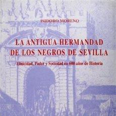 Libros: MORENO, ISIDORO [ET ALII]. LA ANTIGUA HERMANDAD DE LOS NEGROS DE SEVILLA. ETNICIDAD, PODER... 1997. Lote 207982902