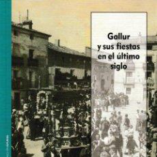 Libros: GALLUR Y SUS FIESTAS EN EL ÚLTIMO SIGLO (GASCÓN TOVAR / SIERRA FERNÁNDEZ) I.F.C. 2020. Lote 210768730