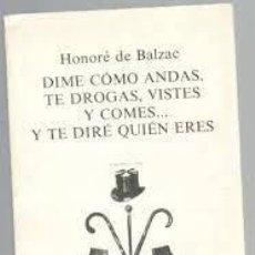 Libros: DIME COMO ANDAS, TE DROGAS, TE VISTES Y COMES Y TE DIRÉ QUIEN ERES HONORÉ DE BALZAC. Lote 221434938