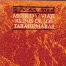 Libros: MÉXICO Y VIAJE AL PAÍS DE LOS TARAHUMARAS ANTONIN ARTAUD. Lote 221442577