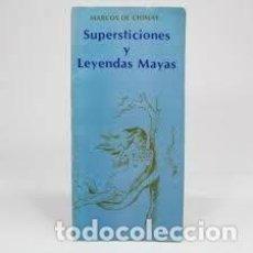 Libros: SUPERSTICIONES Y LEYENDAS MAYAS MARCOS DE CHIMAY. Lote 221547860