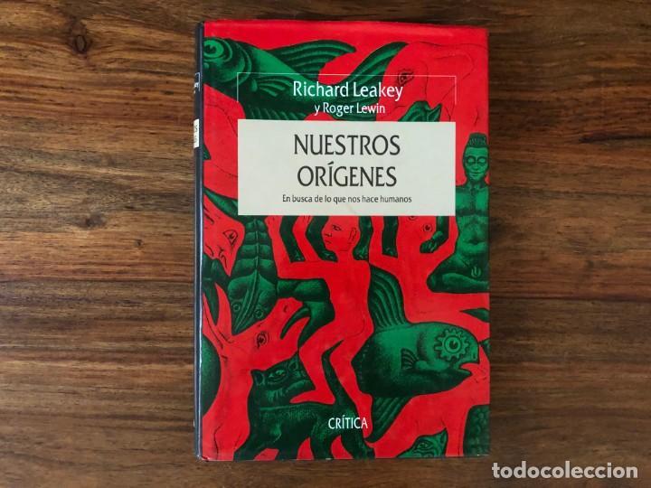 NUESTROS ORÍGENES . EN BUSCA DE LO QUE NOS HACE HUMANOS. R. LEAKEY Y R. LEWIN. CRÍTICA. (Libros Nuevos - Humanidades - Antropología)