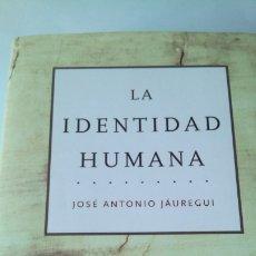 Libros: LIBRO LA IDENTIDAD HUMANA. JOSÉ ANTONIO JÁUREGUI. EDITORIAL MARTÍNEZ ROCA. AÑO 2001.. Lote 224026783