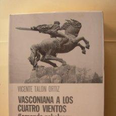 Libros: VASCONIA A LOS CUATRO VIENTOS / VICENTE TALÓN ORTIZ. Lote 224061701