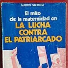 Libros: EL MITO DE LA MATERNIDAD EN LA LUCHA CONTRA EL PATRIARCADO MARTIN SAGRERA. Lote 227599681
