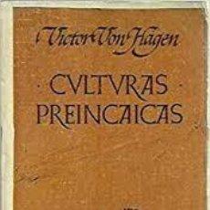 Libros: CULTURAS PREINCAICAS VÍCTOR VON HAGEN. Lote 227600270