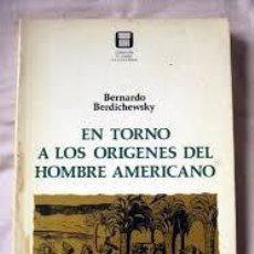 Libros: EN TORNO A LOS ORÍGENES DEL HOMBRE AMERICANO BERNARDO BERDICHEWSKY. Lote 227704455