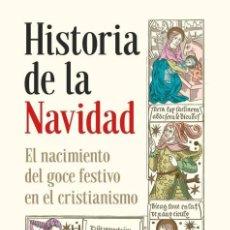 Libros: HISTORIA DE LA NAVIDAD. EL NACIMIENTO DEL GOCE FESTIVO EN EL CRISTIANISMO. ALBERTO DEL CAMPO TEJEDOR. Lote 231090250