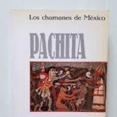 Libros: PACHITA LOS CHAMANES DE MÉXICO JACOBO GRINBERG-ZYLBERBAUM. Lote 245336105