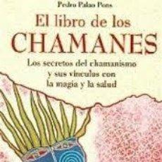 Libros: EL LIBRO DE LOS CHAMANES PEDRO PALAO PONS. Lote 235215010