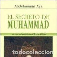 Libros: EL SECRETO DE MUHAMMAD LA EXPERIENCIA CHAMANICA DEL PROFETA DEL ISLAM ABDELMUMIN AYA. Lote 235320825