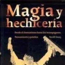Libros: MAGIA Y HECHICERÍA DESDE EL CHAMANISMO HASTA LOS TECNOPAGANOS NEVILL DRURY. Lote 235344220