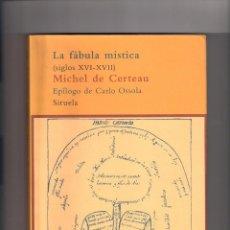 Libros: LA FÁBULA MÍSTICA XVI-XVII, MICHEL DE CERTEAU. ED. SIRUELA. Lote 235889825