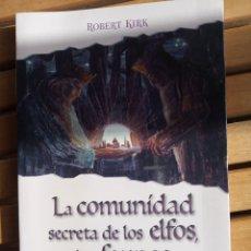 Libros: LA COMUNIDAD SECRETA DE LOS ELFOS, LOS FAUNOS Y LAS HADAS. ROBERT KIRK. Lote 240478345