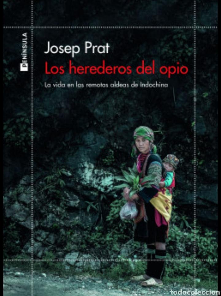 LOS HEREDEROS DEL OPIO LA VIDA EN LAS REMOTAS ALDEAS DE INDOCHINA JOSEP PRAT (Libros Nuevos - Humanidades - Antropología)