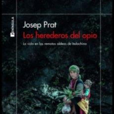Libros: LOS HEREDEROS DEL OPIO LA VIDA EN LAS REMOTAS ALDEAS DE INDOCHINA JOSEP PRAT. Lote 241149555
