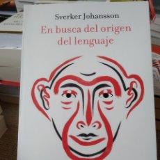 Libros: EN BUSCA DEL ORIGEN DEL LENGUAJE DÓNDE, CUÁNDO Y POR QUÉ EL SER HUMANO EMPEZÓ A HABLAR. JOHANSSON. Lote 267139894