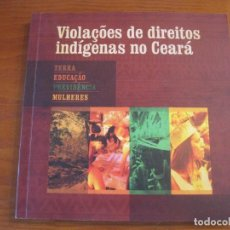 Libros: VIOLAÇOES DE DIREITOS INDÍGENAS NO CEARÁ. Lote 242982755