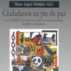 Libros: CIUDADANOS EN PIE DE PAZ. LA SOCIEDAD CIVIL ANTE LOS CONFLICTOS INTERNACIONALES: DESAFIOS Y RESPUEST. Lote 246740225