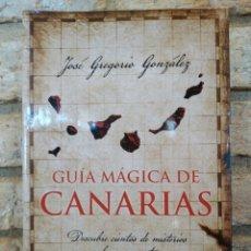 Libros: GUÍA MÁGICA DE CANARIAS JOSÉ GREGORIO GONZALEZ. SECRETOS DEL ARCHIPIÉLAGO CANARIO. Lote 263097915