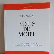 Libros: BOUS DE MORT / JOFRE PADULLÉS / 10 PREMI JOAN AMADES / ED: AROLA EDITORS-2011 / NUEVO. Lote 248997560