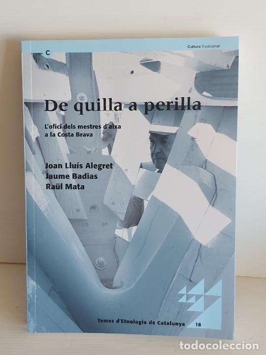 DE QUILLA A PERILLA / L'OFICI DELS MESTRES D'AIXA A LA COSTA BRAVA / VV.AA - 2009 / NUEVO. (Libros Nuevos - Humanidades - Antropología)