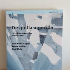 Libros: DE QUILLA A PERILLA / L'OFICI DELS MESTRES D'AIXA A LA COSTA BRAVA / VV.AA - 2009 / NUEVO.. Lote 249297845