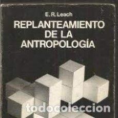 Libros: REPLANTEAMIENTO DE LA ANTROPOLOGÍA E R LEACH. Lote 251481945