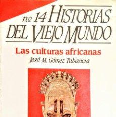 Libros: LAS CULTURAS AFRICANAS.HISTORIAS DEL NUEVO MUNDO Nº 14.GOMEZ TABANERA. Lote 251627960
