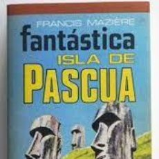 Libros: FANTÁSTICA ISLA DE PASCUA FRANCIS MAZIÈRE. Lote 252780765