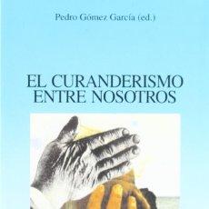 Libros: EL CURANDERISMO ENTRE NOSOTROS. PEDRO GÓMEZ GARCÍA. Lote 252933500