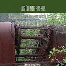 Libros: LOS ÚLTIMOS PINEROS EL TRANSPORTE FLUVIAL DE MADERA DESDE LAS SIERRA DE SEGURA CAZORLA 1894-1950. Lote 253517590