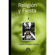 Libros: RELIGION Y FIESTA:ANTROPOLOGIA DE LAS CREENCIAS Y RITUALES EN AN DALUCIA. SALVADOR RODRIGUEZ BECERRA. Lote 254530890