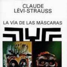 Libros: LA VÍA DE LAS MÁSCARAS CLAUDE LÉVI STRAUSS. Lote 260546320