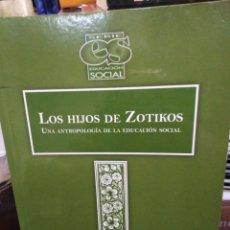 Libros: LOS HIJOS DE ZOTIKOS(UNA ANTROPOLOGIA DE LA EDUCACIÓN SOCIAL)JORDI PLANELLA RIBERA-2006. Lote 260697525