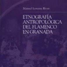 Libros: ETNOGRAFIA ANTROPOLOGICA DEL FLAMENCO EN GRANADA. MANUEL LORENTE RIVAS. Lote 265791654